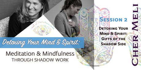 Detoxing Your Mind & Spirit: Gifts of the Shadow Side (Session 2 of 3) tickets