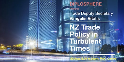 Vangelis Vitalis: NZ Trade Policy In Turbulent Times
