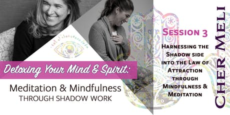 Harnessing the Shadow side into the Law of Attraction through Mindfulness & Meditation (Session 3 of 3) tickets