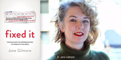 Jane Gilmore: Fixed It: Violence and the representation of women in the media - In Conversation with Margaret Simons