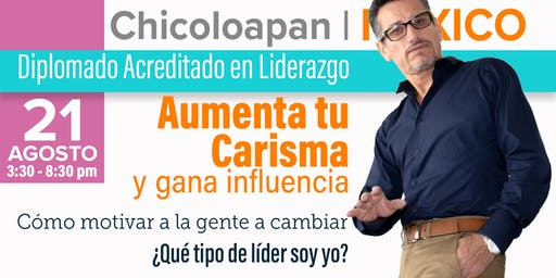 Chicoloapan  -  Liderazgo - Aumenta tu Carisma e Influencia