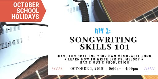 OCTOBER School Holidays - Songwriting 101 - Write Your Own Song!
