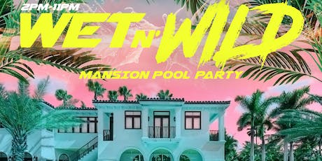 WET N WILD MANSION POOL PARTY tickets