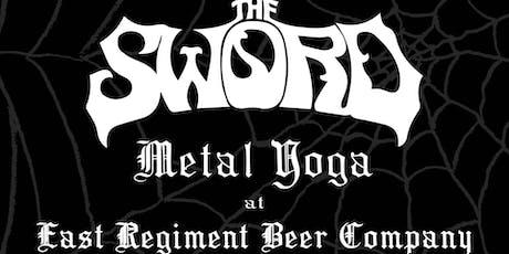 THE SWORD Metal Yoga w/ Black Widow Yoga at East Regiment Beer Co. tickets