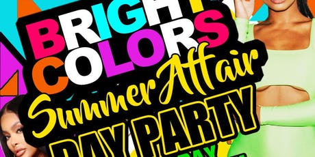 """BRIGHT COLORS SUMMER AFFAIR DAY PARTY """"1ST SATURDAY EDITION"""" tickets"""