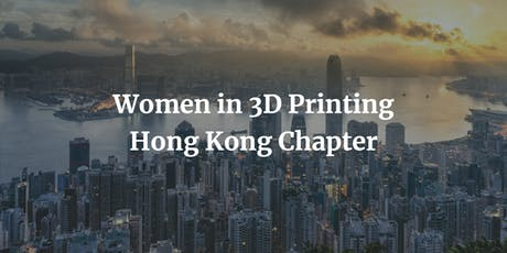 Women in 3D Printing - Hong Kong Premiere Event tickets