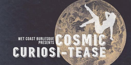 Wet Coast Burlesque Season Kick-Off: Cosmic Curiosi-tease