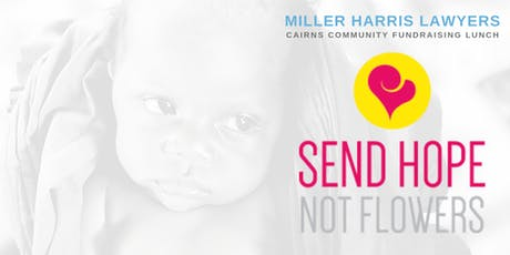 MILLER HARRIS LAWYERS ~ Send Hope Not Flowers Cairns Fundraising Lunch 2019 tickets