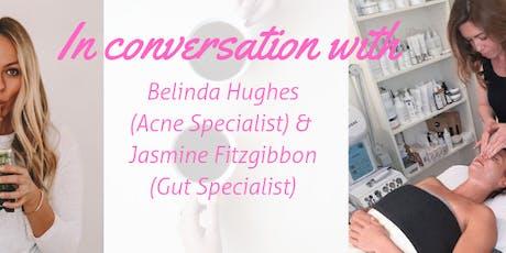 In Conversation with Belinda Hughes (Acne Specialist) & Jasmine Fitzgibbon (Gut Specialist) tickets
