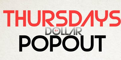 THURSDAYS DOLLAR POP OUT