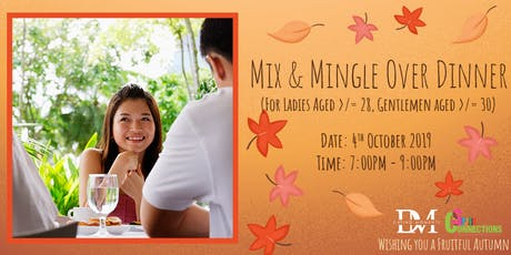Mix and Mingle Over Dinner  (For Ladies aged >/= 28, Gentlemen aged >/= 30) (50% OFF!) tickets