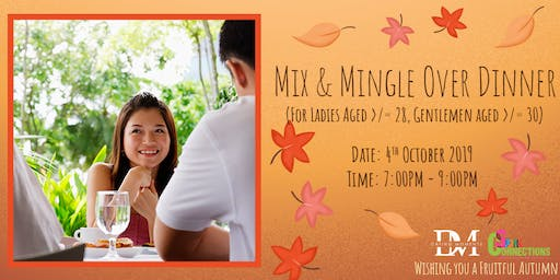 Mix and Mingle Over Dinner  (For Ladies aged >/= 28, Gentlemen aged >/= 30) (50% OFF!)