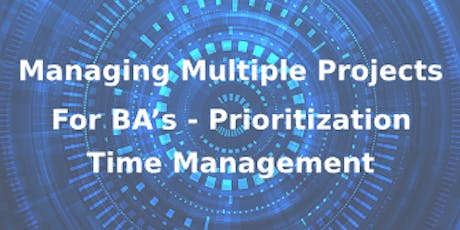 Managing Multiple Projects For BA's – Prioritization And Time Management 3 Days Training in Calgary tickets
