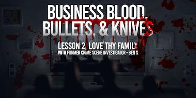 Business, Blood, Bullets, & Knives Lesson 2: Love Thy Family