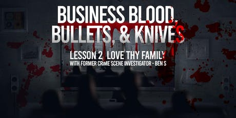 Business, Blood, Bullets, & Knives Lesson 2: Love Thy Family tickets
