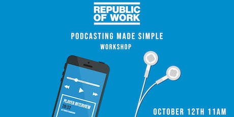 PODCASTING MADE SIMPLE - A Republic Of Work Workshop tickets