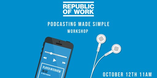 PODCASTING MADE SIMPLE - A Republic Of Work Workshop
