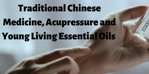Traditional Chinese Medicine, Acupressure and Young Living Oils