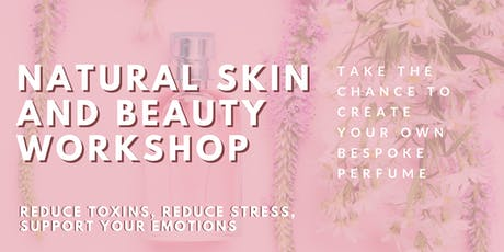 Natural Skin & Beauty Workshop +  Make Your Own Bespoke Perfume tickets