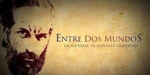 """Ciclo documental proyección: """"Entre dos mundos: la historia de Gonzalo Guerrero"""""""