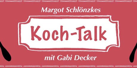 Margot Schlönzkes 50. Koch-Talk - Gast: Gabi Decker Tickets