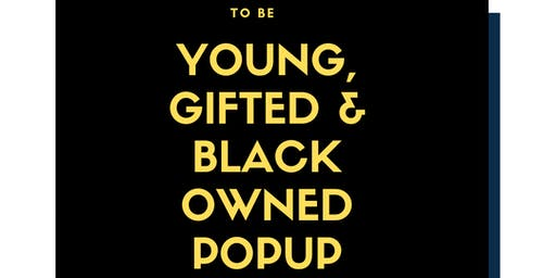 Young, Gifted, and Black Owned Pop Up Shop