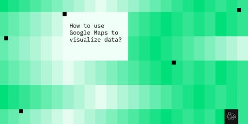How to use Google Maps to visualize data?