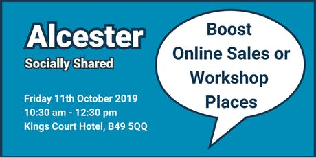 Alcester Socially Shared - 'Boost Online Sales or Workshop Places' tickets