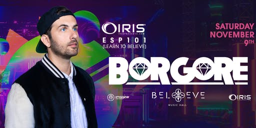 Borgore | IRIS ESP101 Learn to Believe | Saturday November 9 - ** This show will 100% SELL OUT **