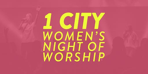 1 CITY: Women's Night of Worship