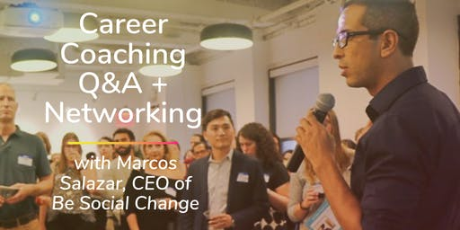 FREE TO MEMBERS: Career Coaching Q&A + Networking with Marcos Salazar, CEO of Be Social Change