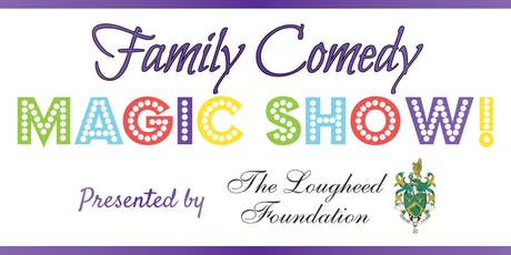 Family Comedy Magic Show presented by The Lougheed Foundation tickets