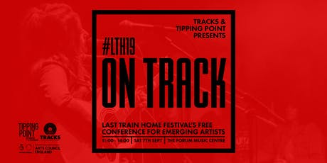 LTH: On Track - Free Music Industry Event @ Last Train Home Festival tickets