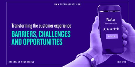 Transforming the customer experience: barriers, challenges & opportunities tickets