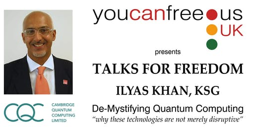 "Talks for Freedom: Ilyas Khan, KSG  - ""De-Mystifying Quantum Computing"""