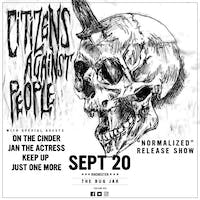 "Citizens Against People - ""Normalized"" Release Show"