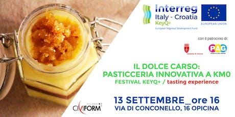 """Tasting experience Il """"Dolce Carso"""": Pasticceria innovativa a KM0 biglietti"""