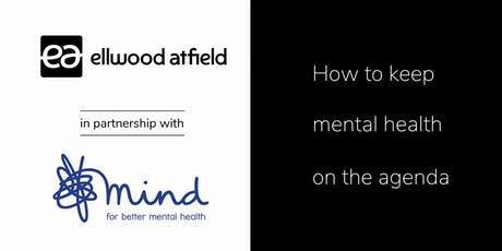 Ellwood Atfield & Mind - How to keep mental health on the agenda. tickets