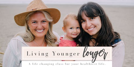 Live Younger Longer - A life changing class for your healthiest life. tickets