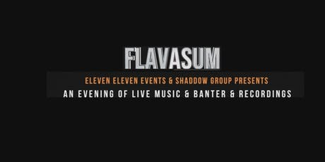 FLAVASUM - AN EVENING OF LIVE ENTERTAINMENT - BANTER & RECORDINGS  tickets