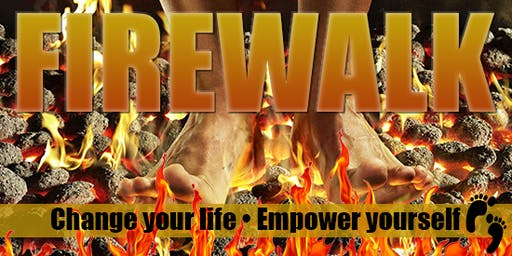 Change your life forever, empower yourself,...with this amazing Fire Walk Experience
