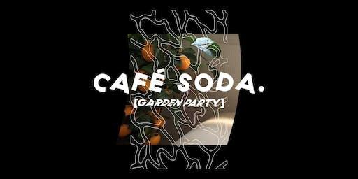 CAFÉ SODA. [Garden Party]