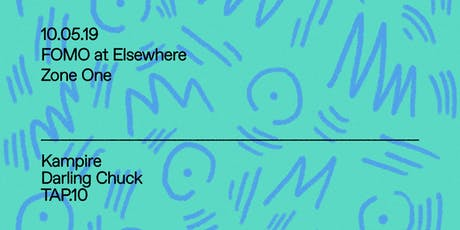 FOMO w/ Kampire, Darling Chuck & TAP.10 @ Elsewhere (Zone One) tickets