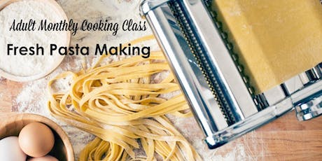 Adult Monthly Cooking Class - Fresh Pasta Making tickets