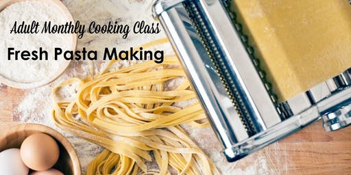 Adult Monthly Cooking Class - Fresh Pasta Making
