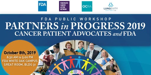 FDA Public Workshop: Partners in Progress 2019 - Cancer Patient Advocates and FDA