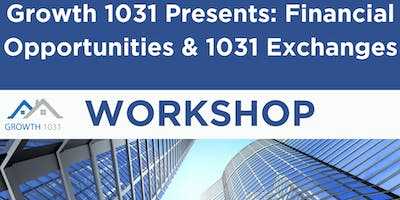 Growth 1031 Presents: Financial Opportunies & 1031 Exchanges