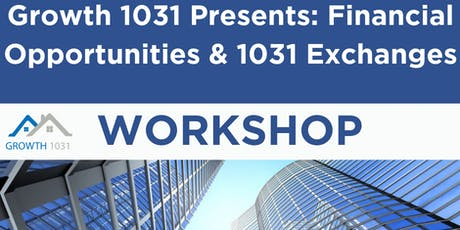Growth 1031 Presents: Financial Opportunies & 1031 Exchanges tickets
