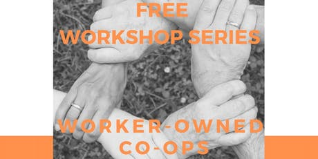 WORKER OWNED CO-OPS :: FREE WORKSHOP SERIES tickets
