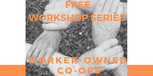 WORKER OWNED CO-OPS :: FREE WORKSHOP SERIES